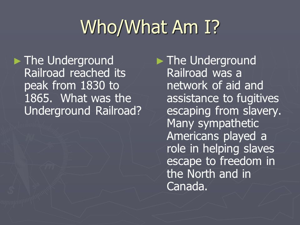 Who/What Am I The Underground Railroad reached its peak from 1830 to 1865. What was the Underground Railroad
