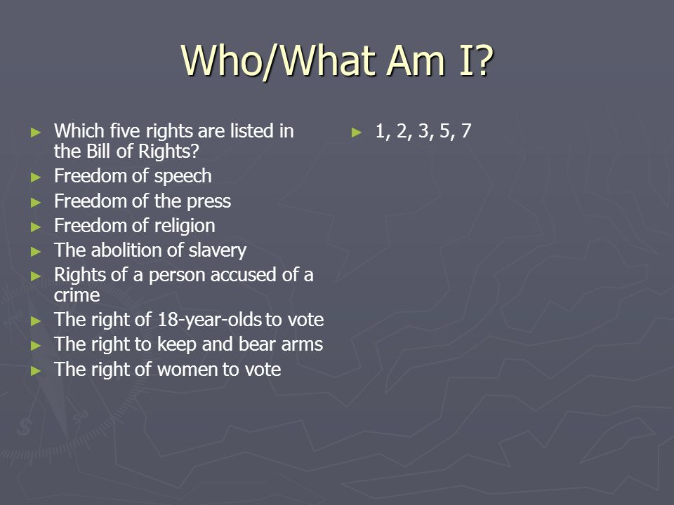 Who/What Am I Which five rights are listed in the Bill of Rights