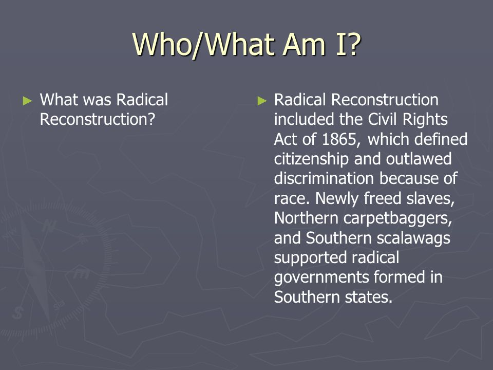 Who/What Am I What was Radical Reconstruction