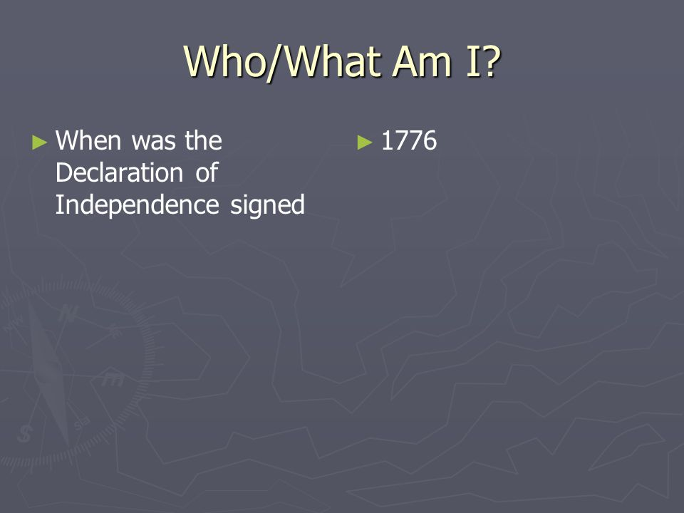 Who/What Am I When was the Declaration of Independence signed 1776