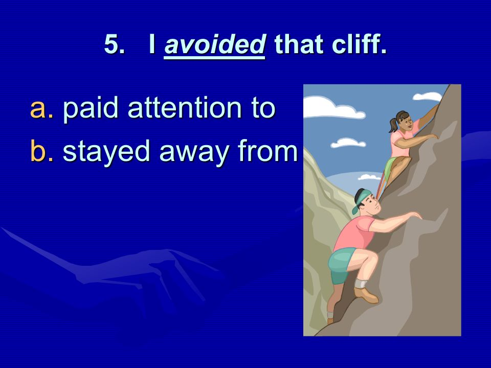 I avoided that cliff. paid attention to stayed away from