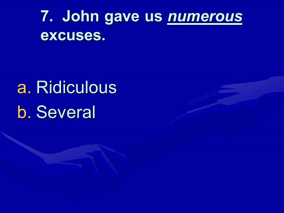 7. John gave us numerous excuses.