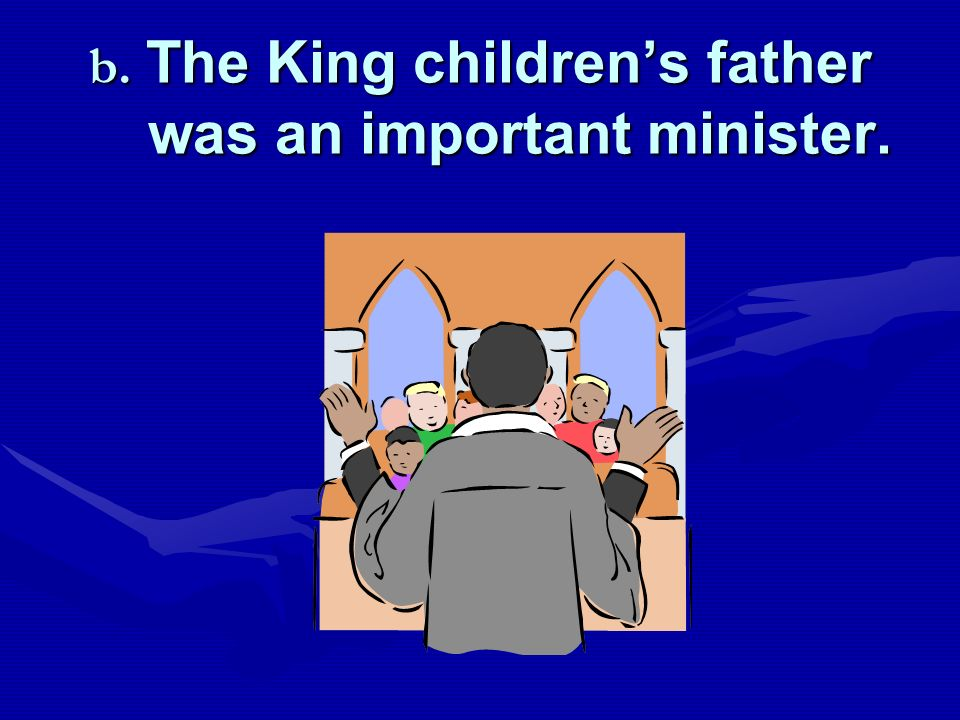b. The King children's father was an important minister.