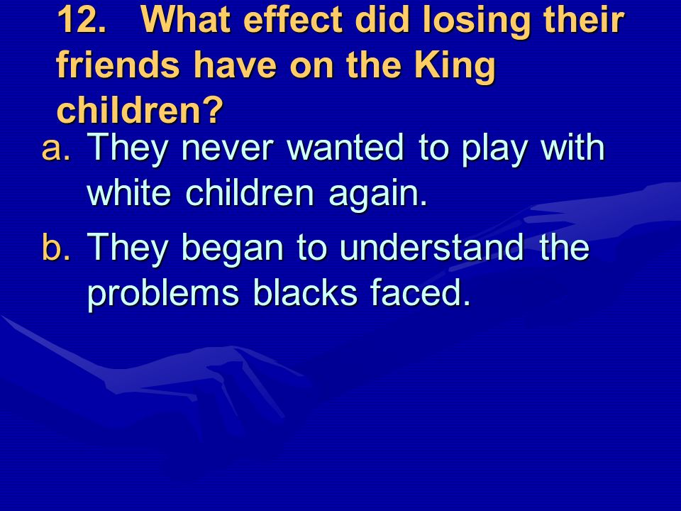 12. What effect did losing their friends have on the King children