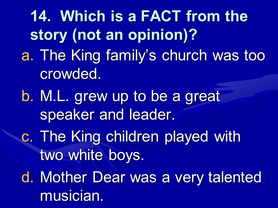 14. Which is a FACT from the story (not an opinion)