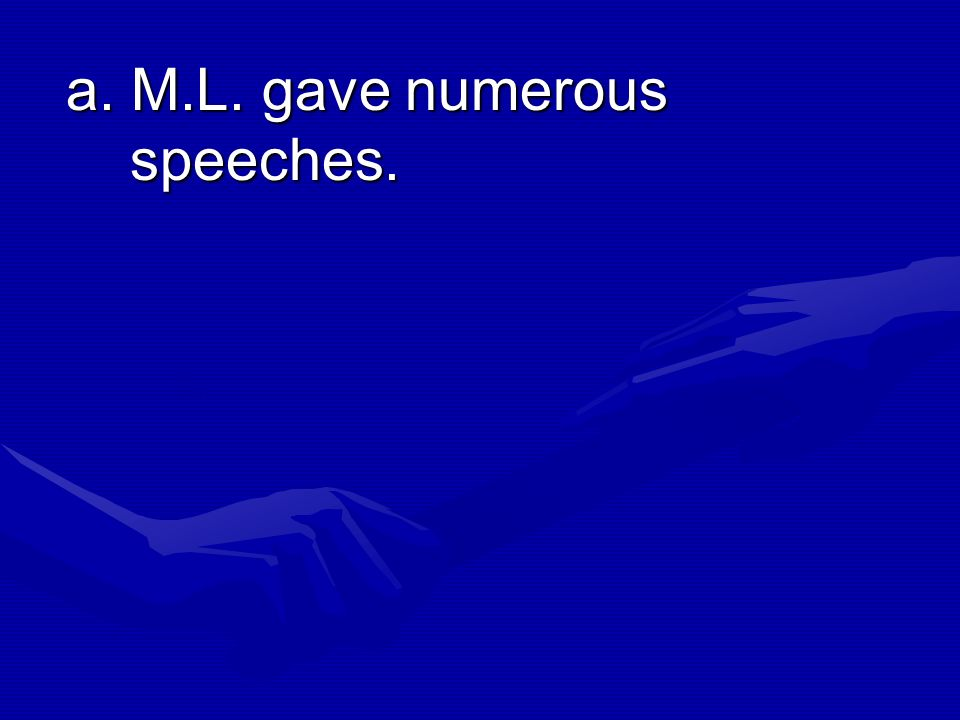 a. M.L. gave numerous speeches.