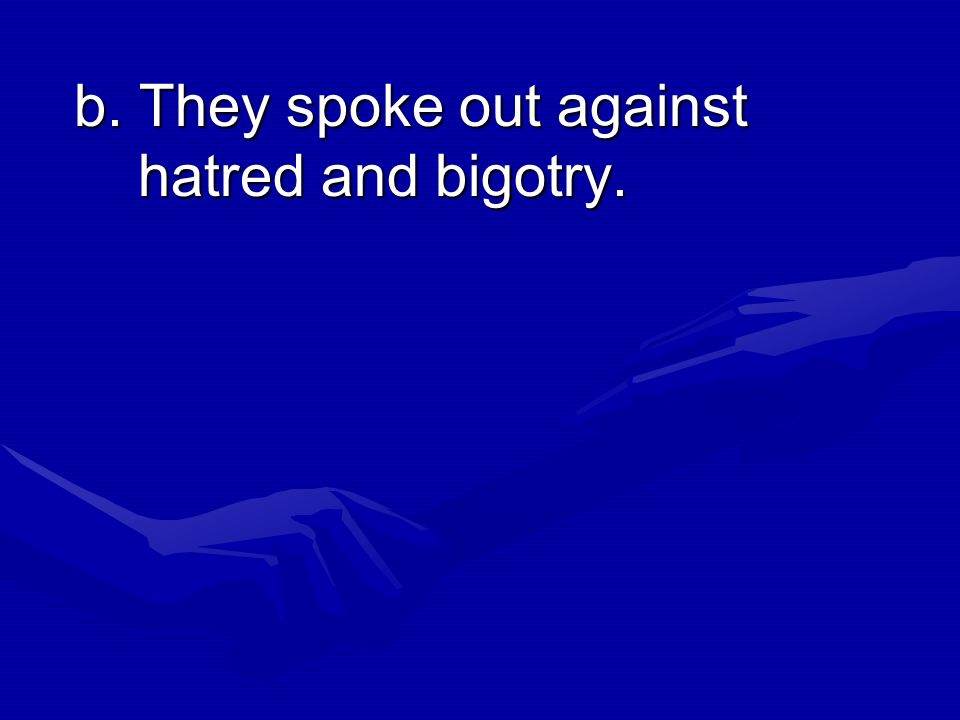 b. They spoke out against hatred and bigotry.