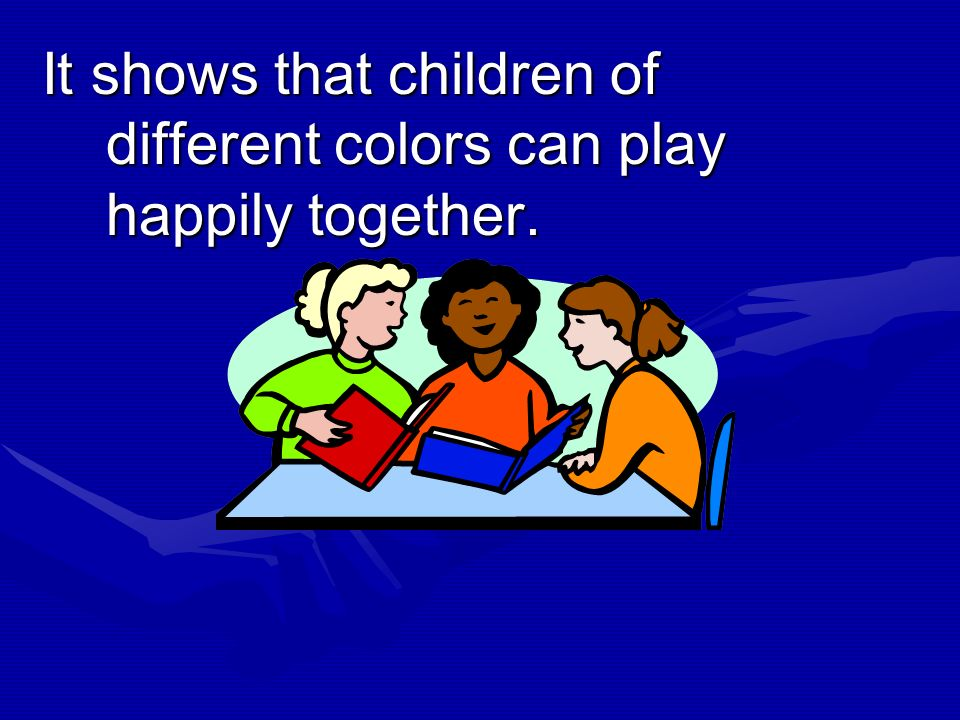 It shows that children of different colors can play happily together.