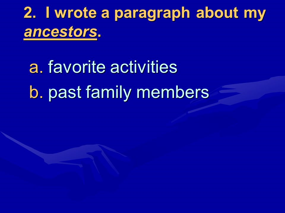 2. I wrote a paragraph about my ancestors.