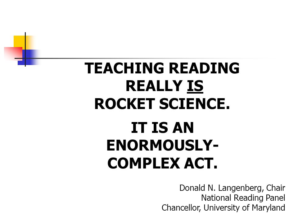 TEACHING READING REALLY IS ROCKET SCIENCE. IT IS AN ENORMOUSLY-