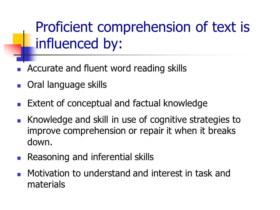 Proficient comprehension of text is influenced by:
