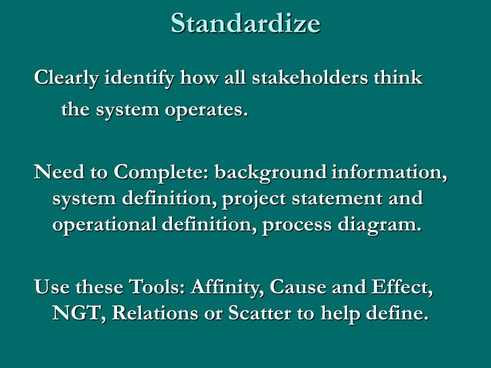 Standardize Clearly identify how all stakeholders think