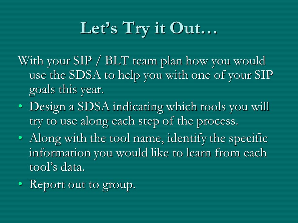 Let's Try it Out… With your SIP / BLT team plan how you would use the SDSA to help you with one of your SIP goals this year.