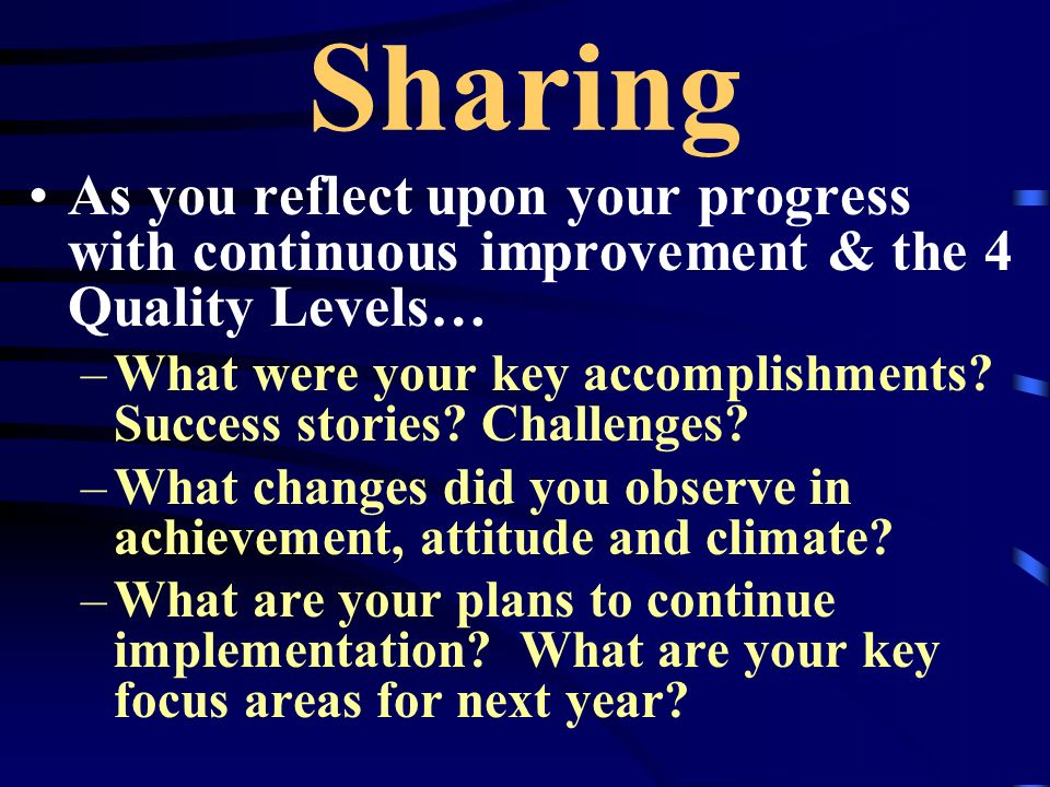 Sharing As you reflect upon your progress with continuous improvement & the 4 Quality Levels…