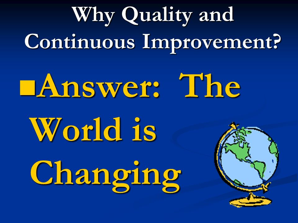 Why Quality and Continuous Improvement