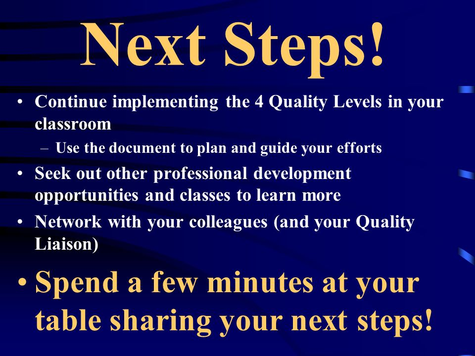 Next Steps! Spend a few minutes at your table sharing your next steps!