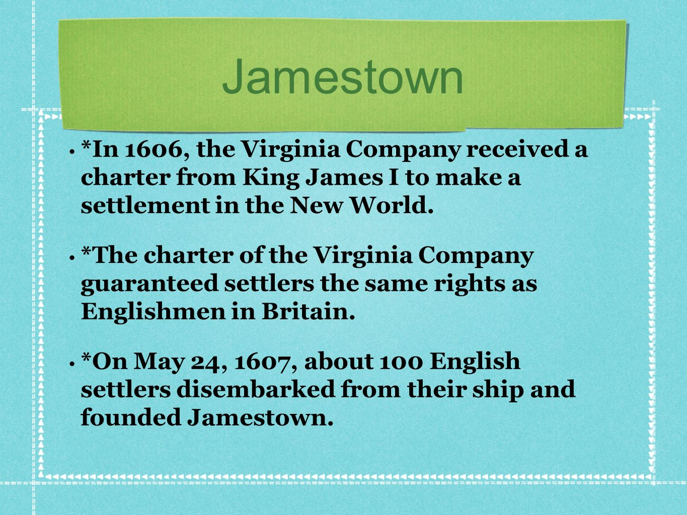 Jamestown *In 1606, the Virginia Company received a charter from King James I to make a settlement in the New World.