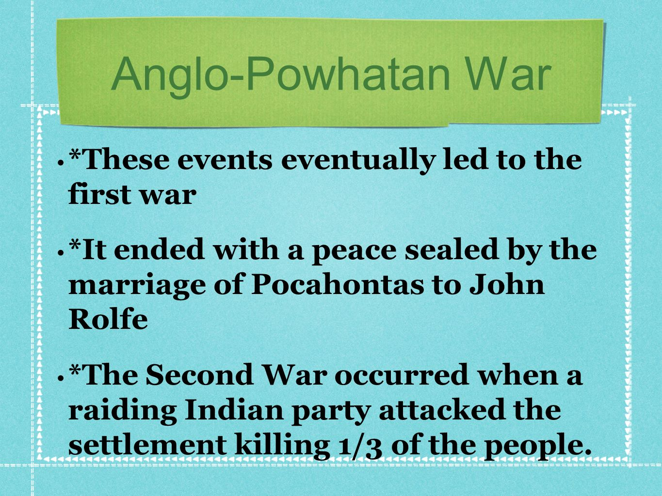 Anglo-Powhatan War *These events eventually led to the first war