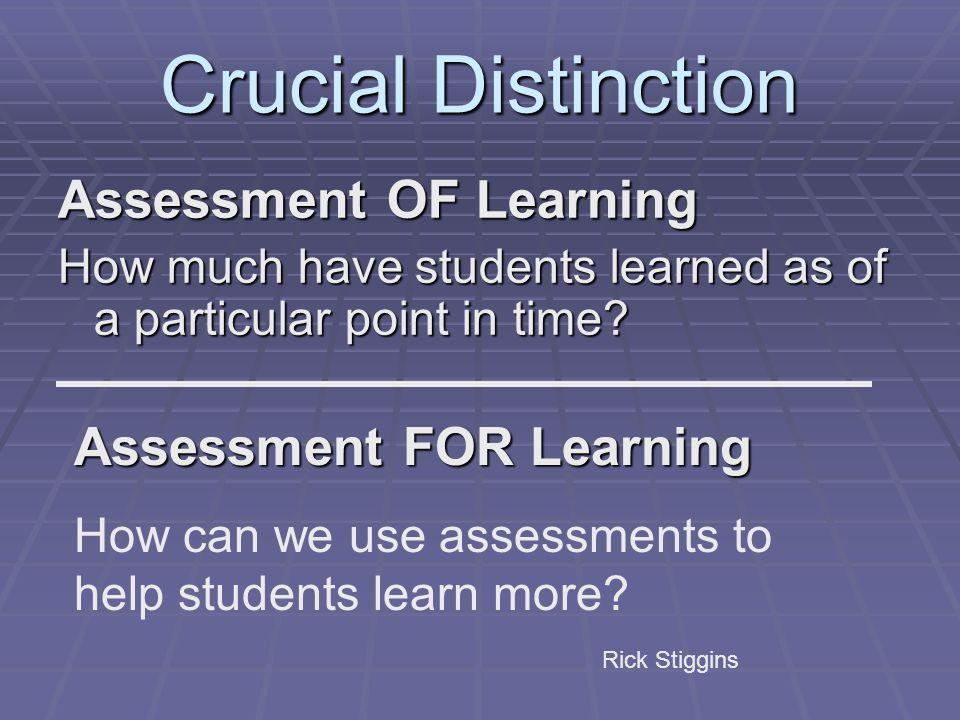 Crucial Distinction Assessment OF Learning Assessment FOR Learning
