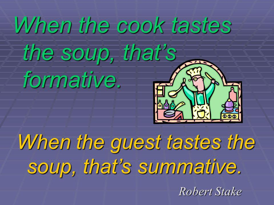 When the cook tastes the soup, that's formative.
