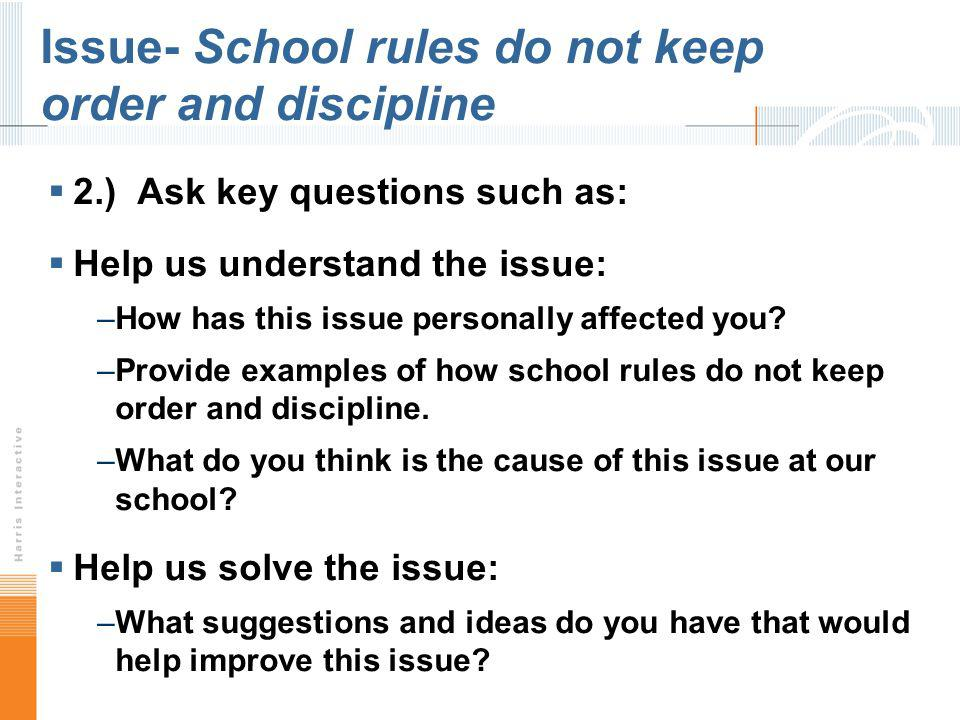 Issue- School rules do not keep order and discipline