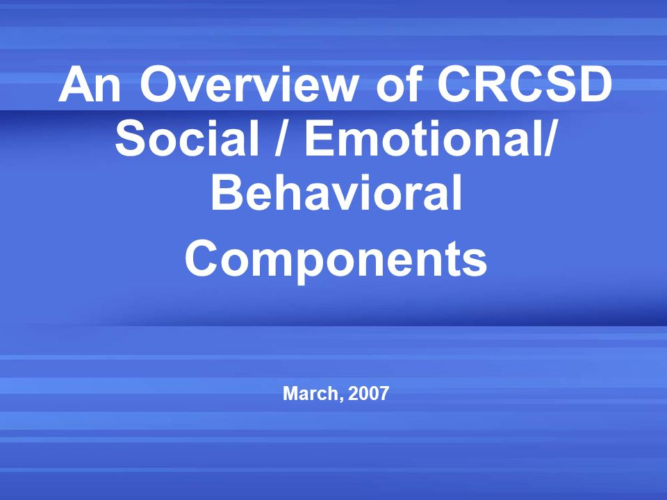 An Overview of CRCSD Social / Emotional/ Behavioral
