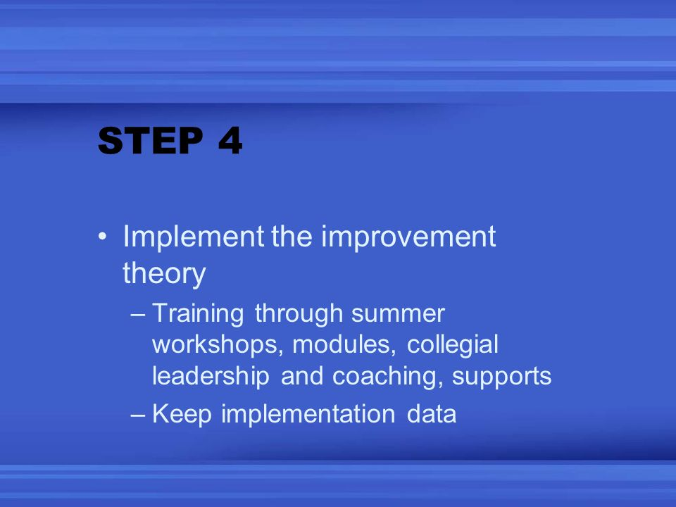 STEP 4 Implement the improvement theory