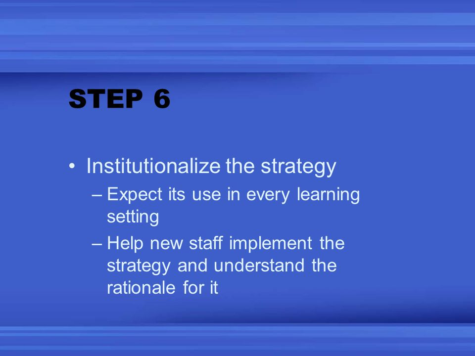 STEP 6 Institutionalize the strategy