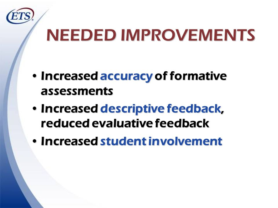 NEEDED IMPROVEMENTS Increased accuracy of formative assessments
