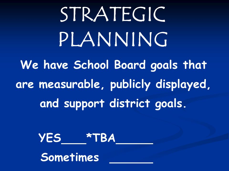 STRATEGIC PLANNING We have School Board goals that are measurable, publicly displayed, and support district goals.