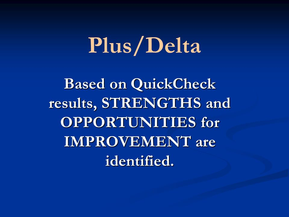 Plus/Delta Based on QuickCheck results, STRENGTHS and OPPORTUNITIES for IMPROVEMENT are identified.