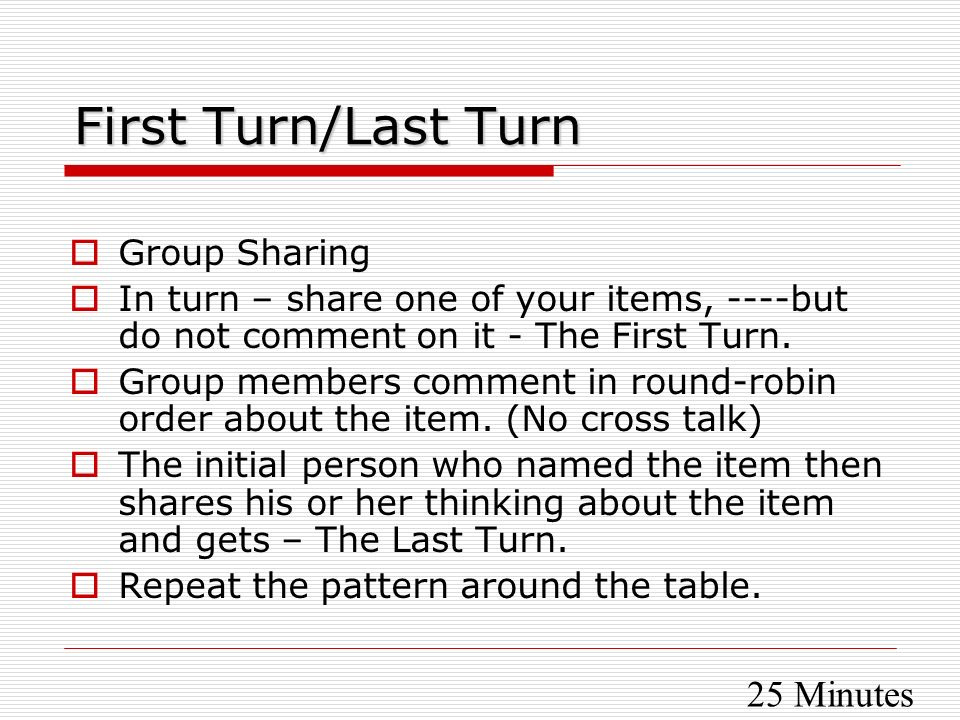 First Turn/Last Turn 25 Minutes Group Sharing