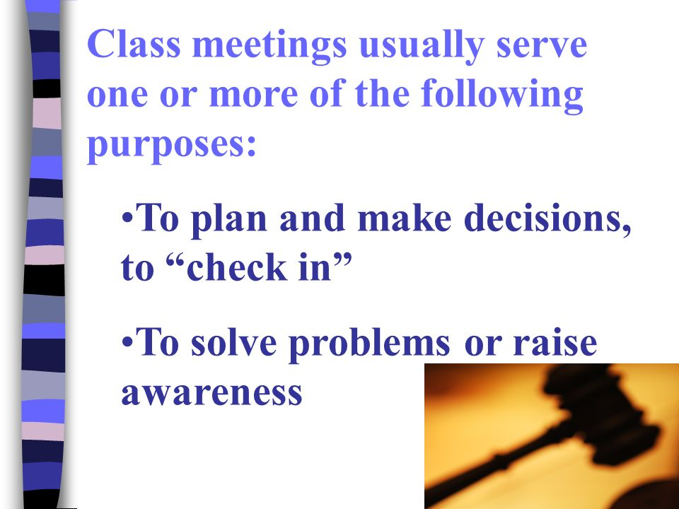 Class meetings usually serve one or more of the following purposes: