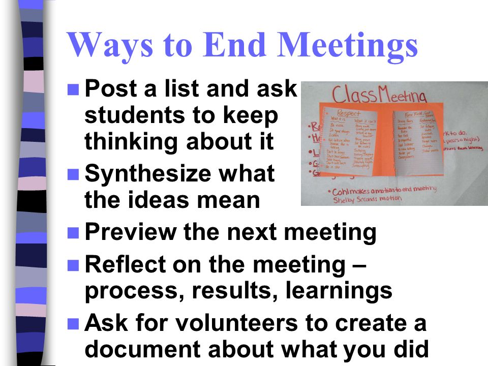 Ways to End Meetings Post a list and ask students to keep thinking about it.