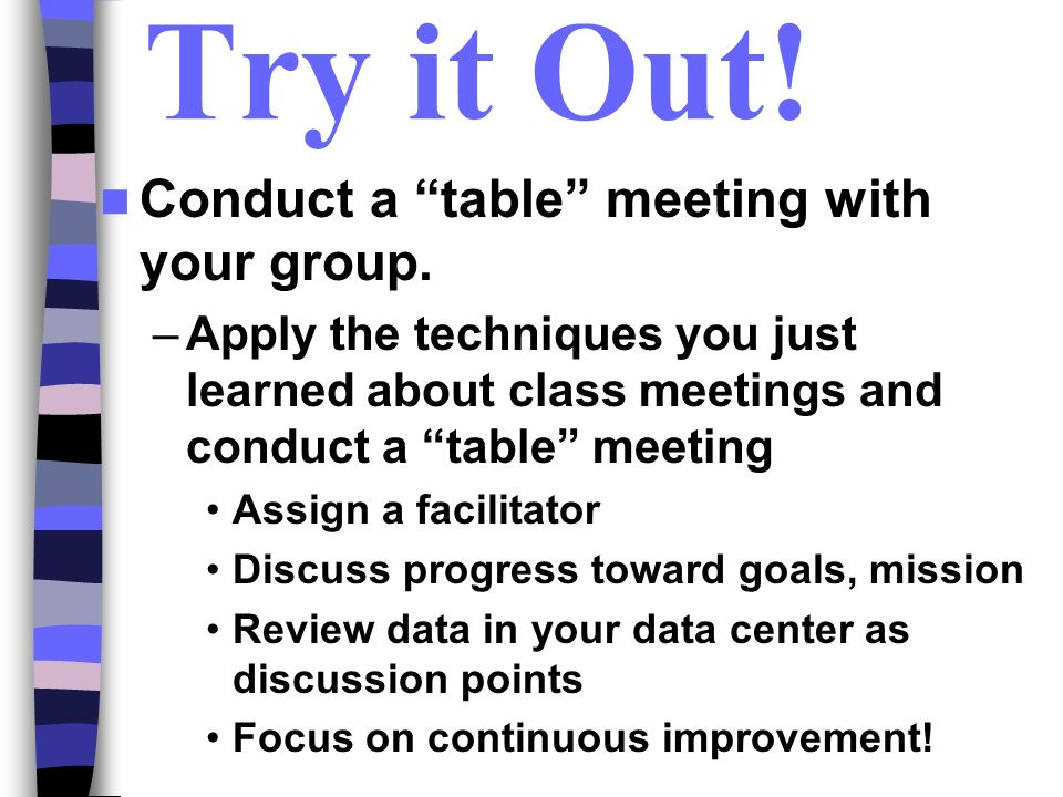 Try it Out! Conduct a table meeting with your group.