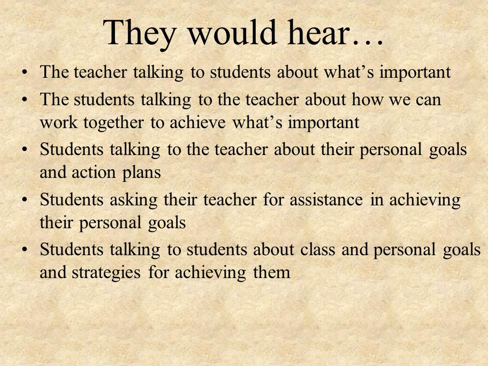 They would hear… The teacher talking to students about what's important.