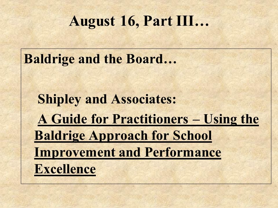 August 16, Part III… Baldrige and the Board… Shipley and Associates: