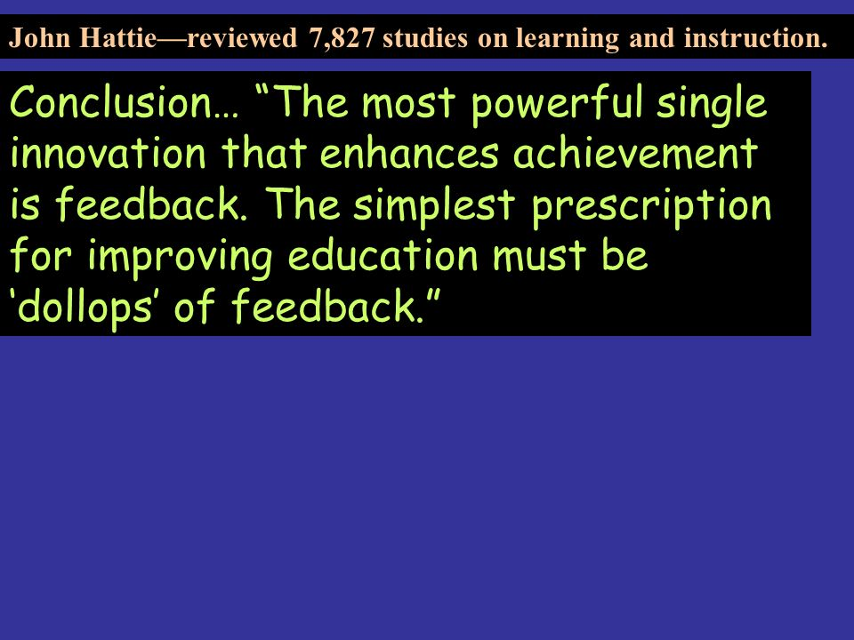 John Hattie—reviewed 7,827 studies on learning and instruction.