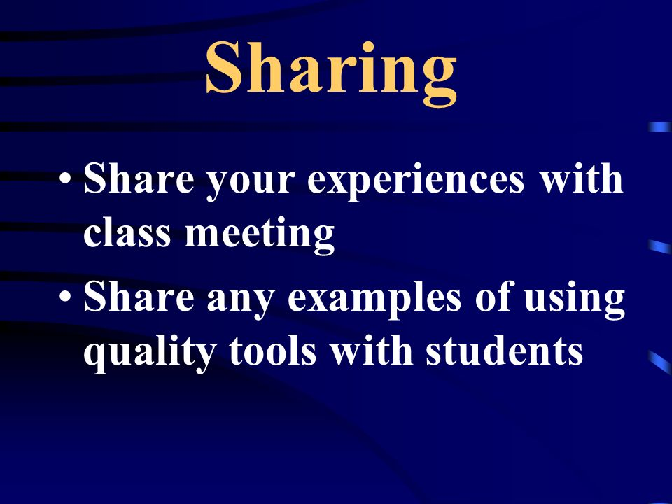 Sharing Share your experiences with class meeting