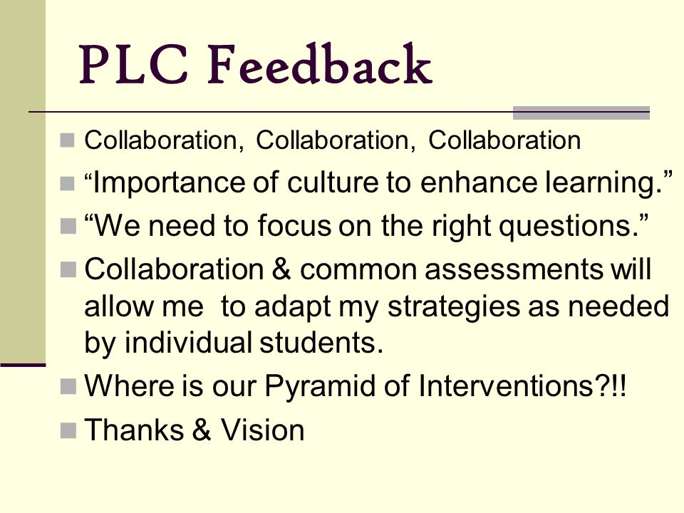 PLC Feedback We need to focus on the right questions.