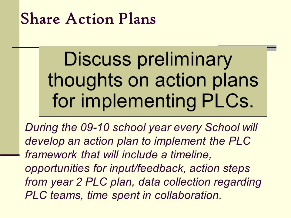 Discuss preliminary thoughts on action plans for implementing PLCs.