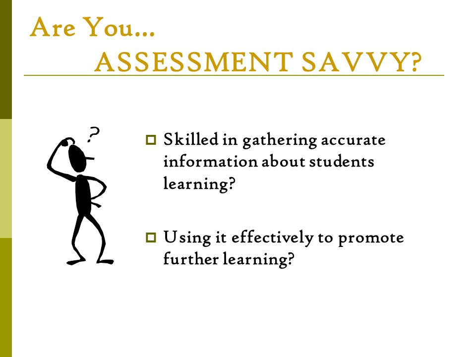 Are You… ASSESSMENT SAVVY