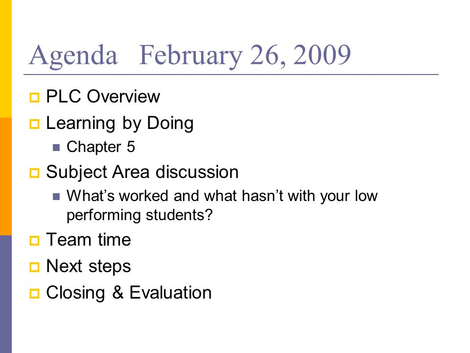 Agenda February 26, 2009 PLC Overview Learning by Doing