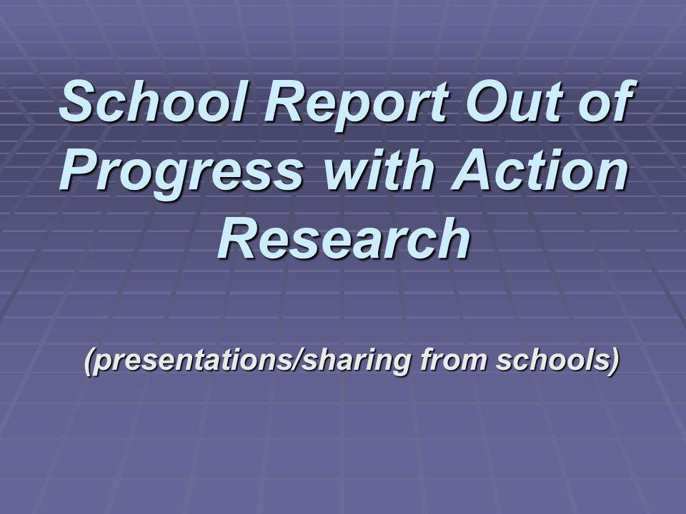 School Report Out of Progress with Action Research