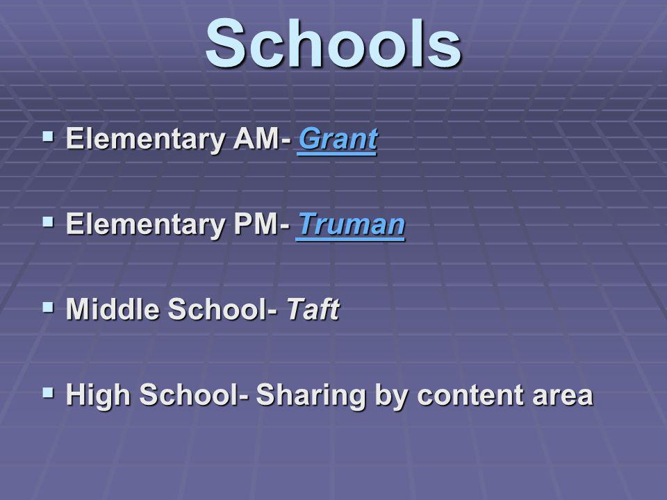 Schools Elementary AM- Grant Elementary PM- Truman Middle School- Taft