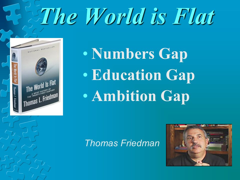 The World is Flat Numbers Gap Education Gap Ambition Gap