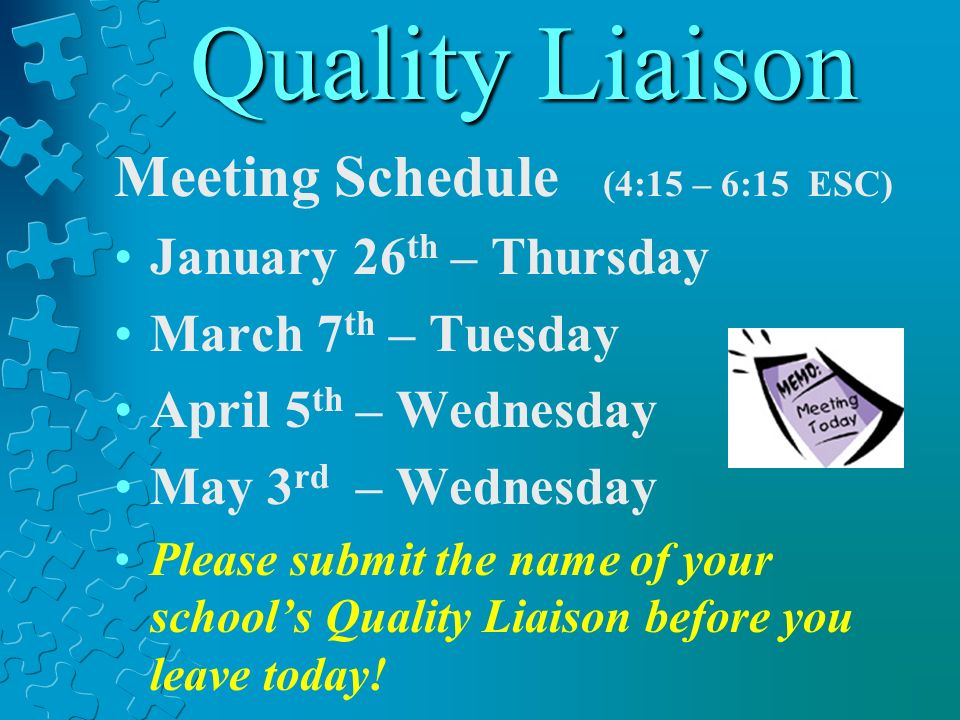Quality Liaison Meeting Schedule (4:15 – 6:15 ESC)