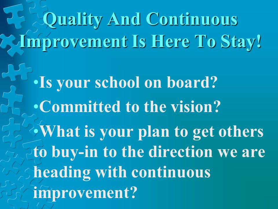 Quality And Continuous Improvement Is Here To Stay!