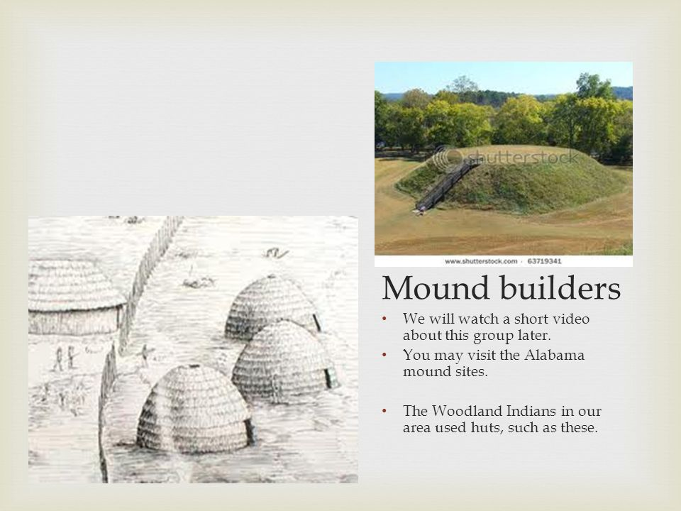 Mound builders We will watch a short video about this group later.