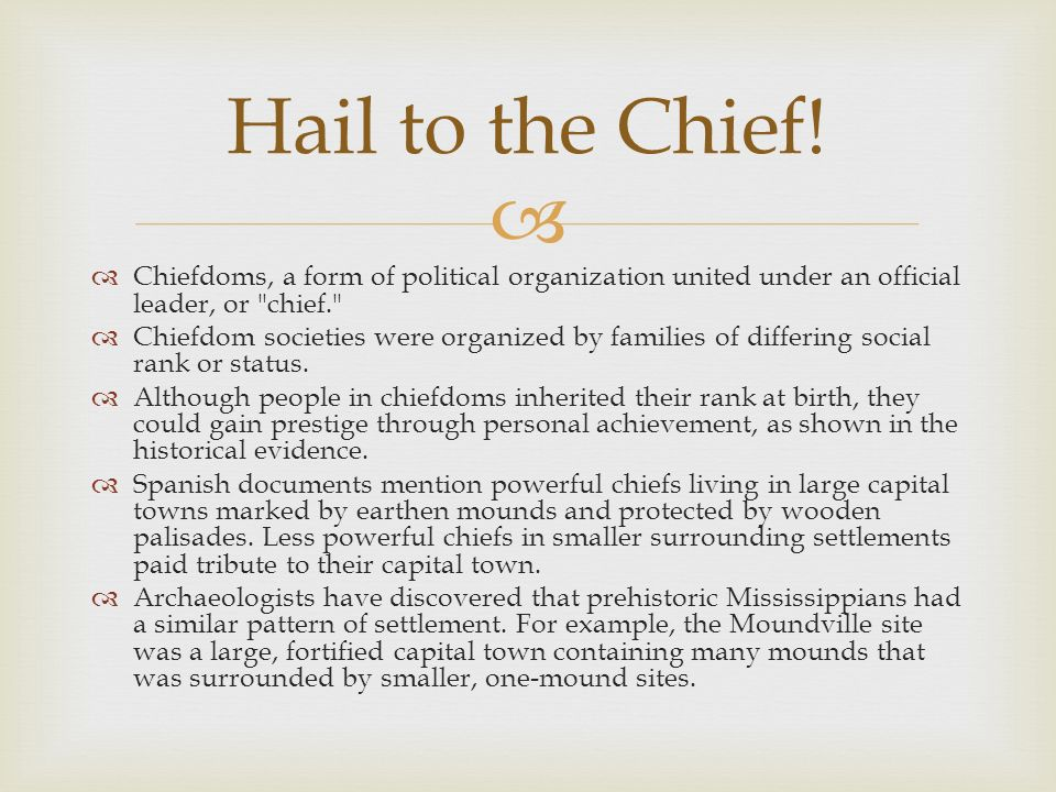 Hail to the Chief! Chiefdoms, a form of political organization united under an official leader, or chief.